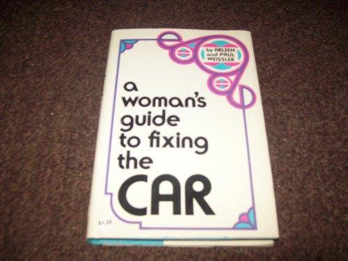 A Woman's Guide to Fixing the Car: Weissler, Paul; Weissler, Arleen
