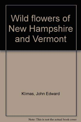 A Pocket Guide to the Common Wild Flowers of New Hampshire and Vermont: Klimas, John E. Jr., ...