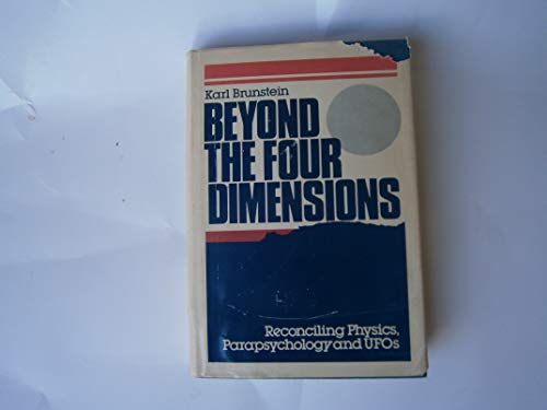 9780802706126: Beyond the Four Dimensions: Reconciling Physics, Parapsychology and Ufo's