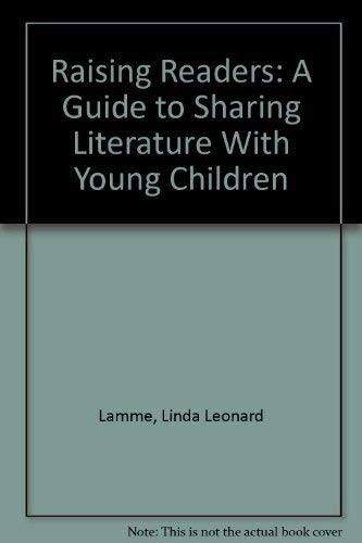 Raising Readers: A Guide to Sharing Literature With Young Children: Lamme, Linda;Lamme, Linda ...