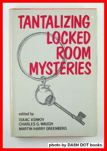 Tantalizing Locked Room Mysteries: Edgar Allen Poe, Arthur Conan Doyle, Jacques Futrelle, MacKinley...