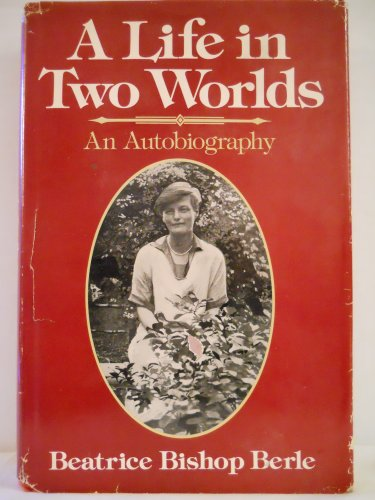 A Life in Two Worlds: The Autobiography of Beatrice Bishop Berle: Berle, Beatrice Bishop