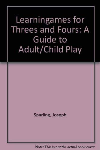 Learningames for Threes and Fours: A Guide to Adult/Child Play: Sparling, Joseph, Lewis, ...