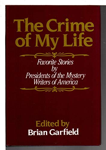 9780802707611: The Crime of My Life: Favorite Stories by Presidents of the Mystery Writers of America
