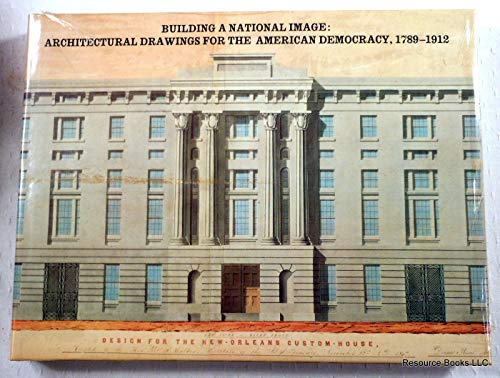 Building a National Image: Architectural Drawings for the American Democracy, 1789-1912: Lowry, ...