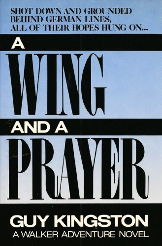 A Wing and a Prayer: a Walker Adventure Novel: Kingston, Guy