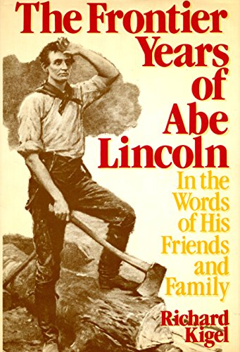 9780802709219: The Frontier Years of Abe Lincoln: In the Words of His Friends and Family