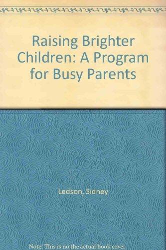 Raising Brighter Children: A Program for Busy Parents: Ledson, Sidney