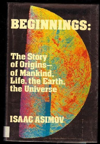 9780802710031: Beginnings: The Story of Origins-Of Mankind, Life, the Earth, the Universe