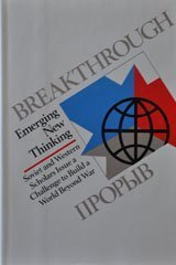 Breakthrough: Emerging New Thinking: Soviet and Western Scholars Issue a Challenge to Build a World...