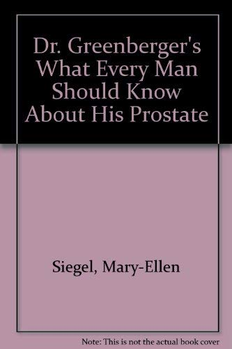 9780802710239: Dr. Greenberger's What Every Man Should Know About His Prostate