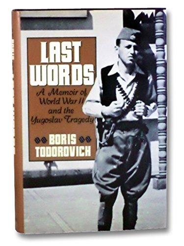 Last Words: A Memoir of World War II and the Yugoslav Tragedy: Todorovich, Boris J.