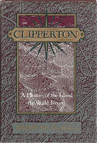 9780802710901: Clipperton: A History of the Island the World Forgot