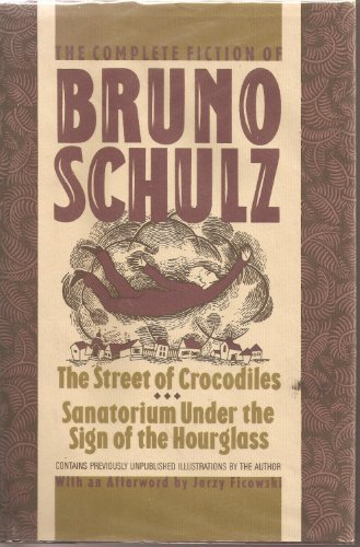 9780802710918: The Complete Fiction of Bruno Schulz: The Street of Crocodiles, Sanatorium Under the Sign of the Hourglass