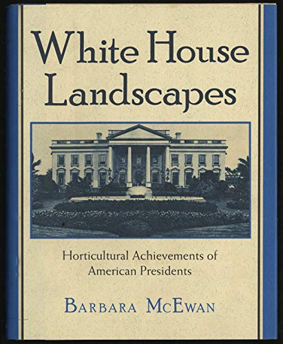 9780802711922: White House Landscapes: Horticultural Achievements of American Presidents