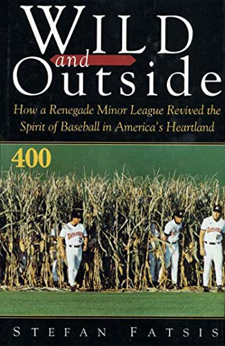 9780802712974: Wild and Outside: How a Renegade Minor League Revived the Spirit of Baseball in America's Heartland