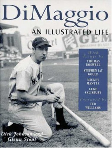 Dimaggio: An Illustrated Life: Stout, Glenn. Dick Johnson. Mickey Mantle. Ted Williams et al