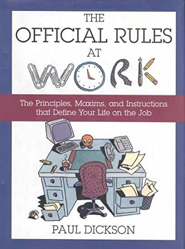 The Official Rules at Work: The Principles, Maxims, and Instructions That Define Your Life on the Job (9780802713179) by Paul Dickson