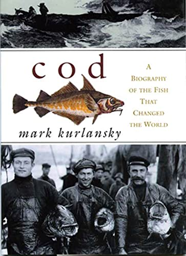 Cod: A Biography of the Fish That Changed the World: Kurlansky, Mark