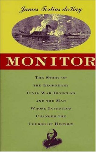 9780802713308: Monitor: The Story of the Legendary Civil War Ironclad and the Man Whose Invention Changed the Course of History