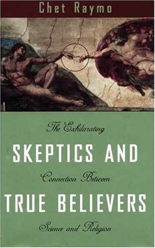 9780802713384: Skeptics and True Believers: The Exhilarating Connection Between Science and Religion