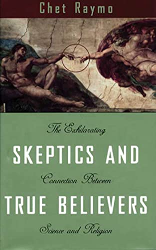 9780802713384: Skeptics and True Believers: The Exhilarating Connection Between Science and Spirituality