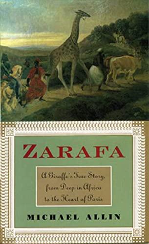 Zarafa: A Giraffe's True Story, from Deep in Africa to the Heart of Paris: Allin, Michael