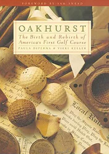 Oakhurst: The Birth and Rebirth of America's First Golf Course (9780802713711) by Paula DiPerna; Vikki Keller