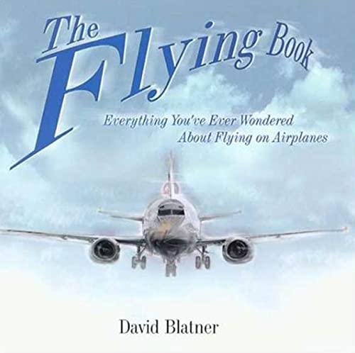 9780802713780: The Flying Book: Everything You've Ever Wondered About Flying On Airplanes