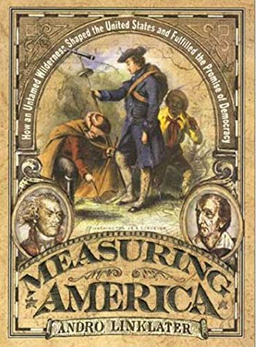 Measuring America: How an Untamed Wilderness Shaped the United States and Fulfilled the Promise o...