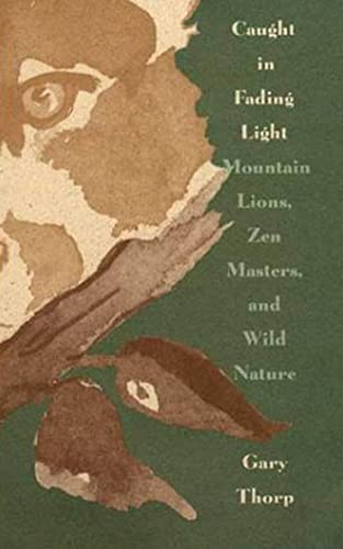 Caught in Fading Light: Mountain Lions, Zen Masters, and Wild Nature.: Thorp, Gary.