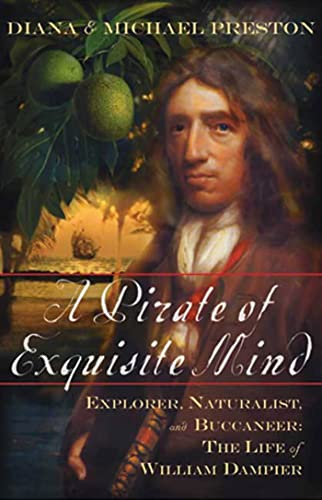 A Pirate of Exquisite Mind: Explorer, Naturalist, and Buccaneer: The Life of William Dampier (0802714250) by Preston, Diana; Preston, Michael
