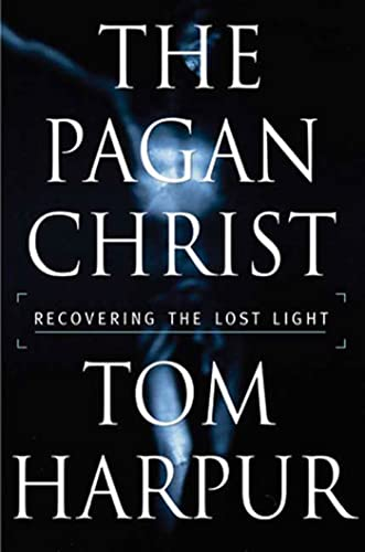 The Pagan Christ: Recovering the Lost Light (0802714498) by Tom Harpur