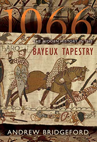 1066: The Hidden History In The Bayeux Tapestry: Bridgeford, Andrew
