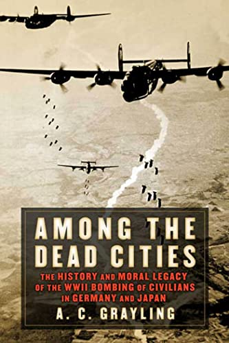 9780802714718: Among the Dead Cities: The History and Moral Legacy of the WWII Bombing of Civilians in Germany and Japan