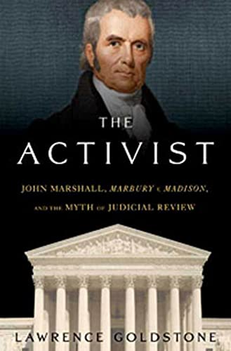 9780802714886: The Activist: John Marshall, Marbury v. Madison, and the Myth of Judicial Review