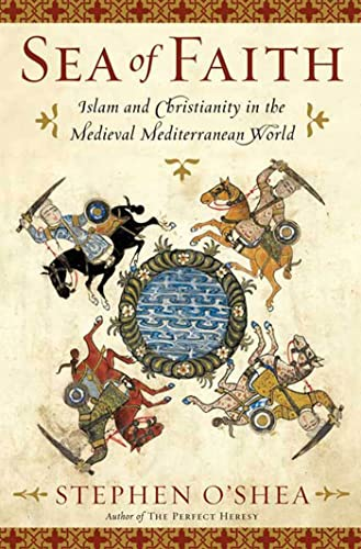 Sea of Faith. Islam and Christianity in the Medieval Mediterranean World