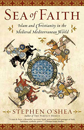 Sea of Faith: Islam and Christianity in the Medieval Mediterranean World (0802715176) by Stephen O'Shea