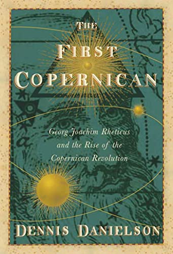 9780802715302: The First Copernican: Georg Joachim Rheticus and the Rise of the Copernican Revolution