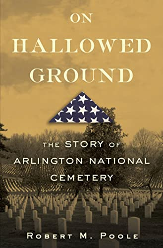 ON HALLOWED GROUND; the Story of Arlington National Cemetery