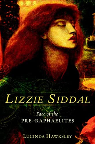 Lizzie Siddal - Face of the Pre-Raphaelites: Lucinda Hawksley