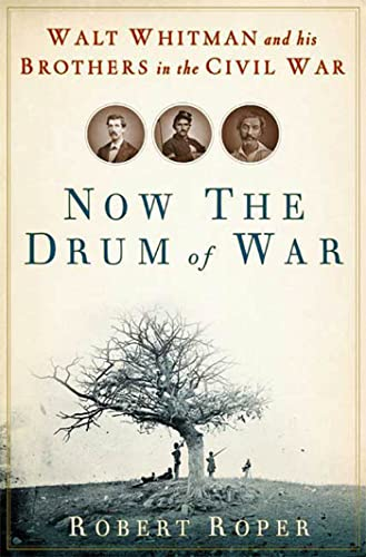 9780802715531: Now the Drum of War: Walt Whitman and His Brothers in the Civil War