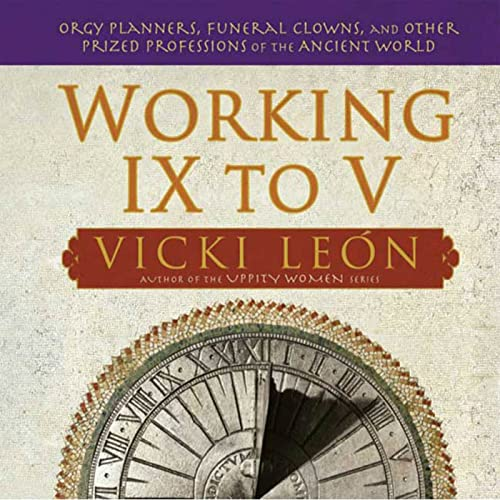 9780802715562: Working IX to V: Orgy Planners, Funeral Clowns, and Other Prized Professions of the Ancient World