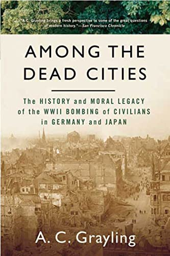 9780802715654: Among the Dead Cities: The History and Moral Legacy of the WWII Bombing of Civilians in Germany and Japan