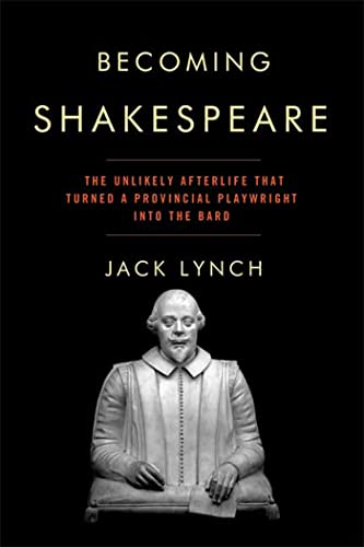9780802715661: Becoming Shakespeare: The Unlikely Afterlife That Turned a Provincial Playwright into the Bard