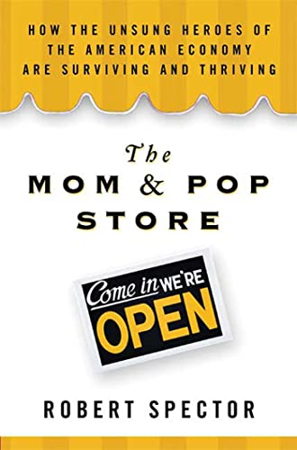 The Mom & Pop Store: How the Unsung Heroes of the American Economy Are Surviving and Thriving: ...