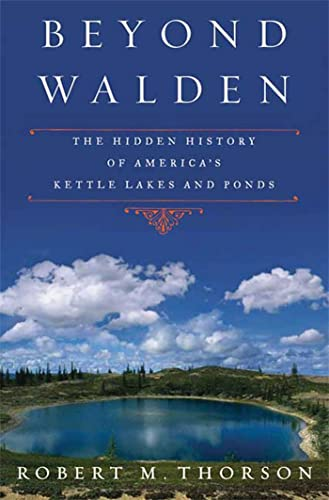 9780802716453: Beyond Walden: The Hidden History of America's Kettle Lakes and Ponds