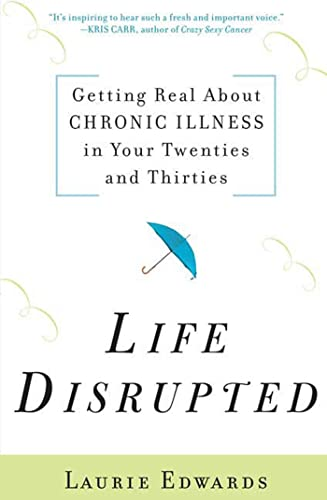 9780802716491: Life Disrupted: Getting Real About Chronic Illness in Your Twenties and Thirties