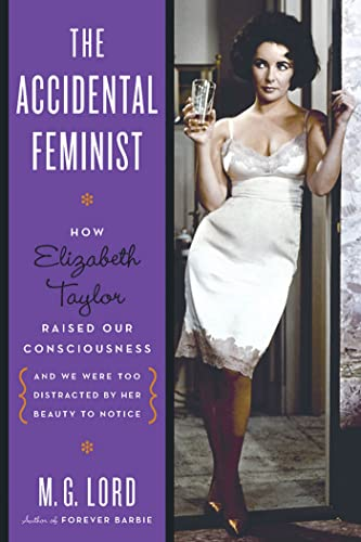 9780802716699: The Accidental Feminist: How Elizabeth Taylor Raised Our Consciousness and We Were Too Distracted by Her Beauty to Notice