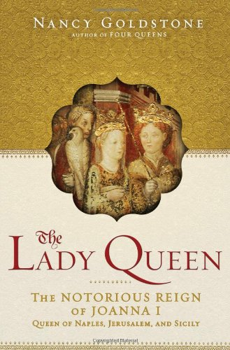 9780802716705: The Lady Queen: The Notorious Reign of Joanna I, Queen of Naples, Jerusalem, and Sicily